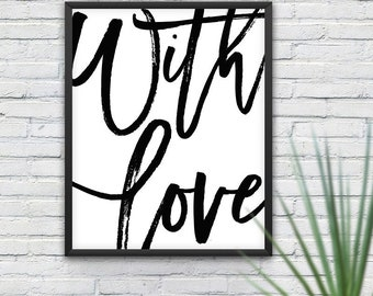 With Love Print, Inspirational Poster, Modern Art, Print Design, Wall Decor, Printable Gift, Typography Print, Black and White, B&W