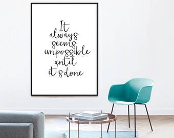 It always seems impossible until it is done - modern print, Typographic Print, Printable Poster ,motivational type, Black White, Typography