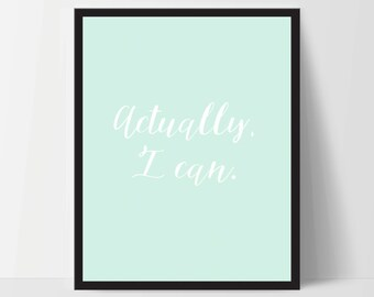 Actually I Can, Art Print, Quote, Inspirational Print Decor, Digital Art Print, Office Print, 12x16, Mint Green