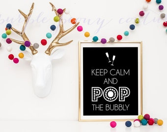 New Years Printable Keep Calm and Pop the Bubbly Decoration 2014 Wedding Champagne Sign INSTANT DOWNLOAD
