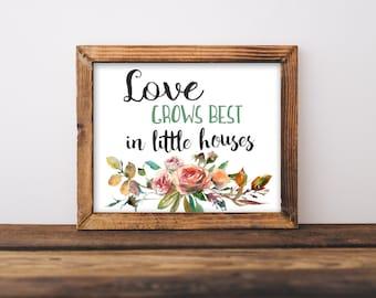 Love Grows Best in Little Houses, printable, sign, print, love grows best, love grows in little houses, love grows, love grows best sign