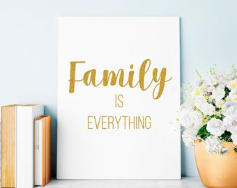 Family is Everything, Inspirational Quotes, Typography Art, Digital Prints, Glitter Gold Art Print, home decor 16x20 11x14 8x10 5x7 4x6