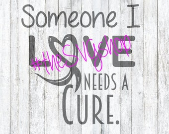 SVG, DXF, and PNG Files, Someone I love Needs a Cure, Cancer T-shirt, Fundraiser Design, Relay for Life, Raise Awareness