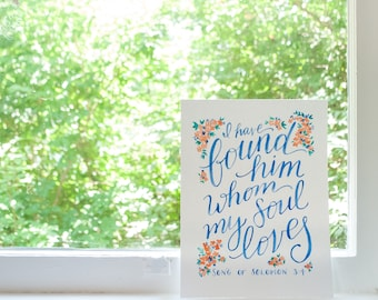 Hand Lettered Watercolor Print| I Have Found Him Whom My Soul Loves | Song of Solomon 3:4 | Wall Art | For the Bride