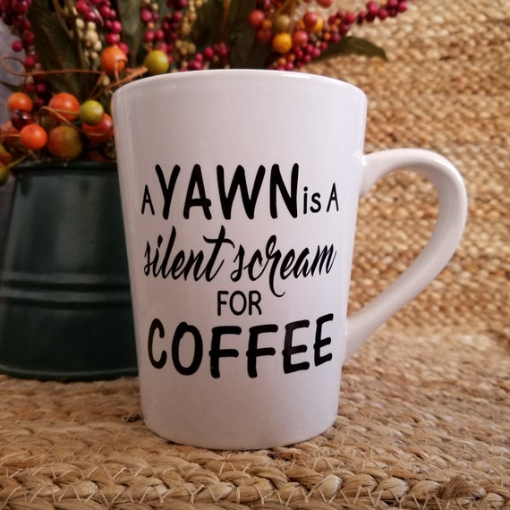 A Yawn is a Silent Scream for Coffee 14oz Mug Dont make me adult coffee cup tea cup Choose your favorite I cant adult today rise and shine