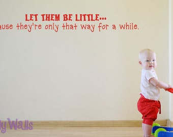 Nursery Playroom Wall Decal -Let Them Be Little- Vinyl Childrens Decor for Girl Boy Room