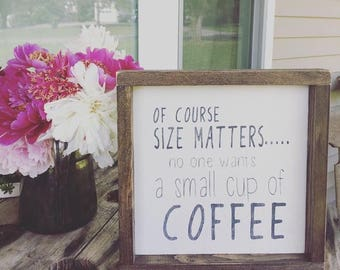 size matters coffee sign, coffee humor, coffee lover, coffee sign, framed wood sign, kitchen decor, coffee bar sign, farmhouse sign