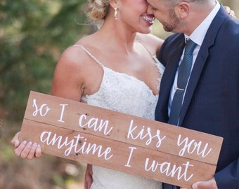 So I can kiss you anytime I want - wedding sign - pallet sign - reclaimed wooden sign