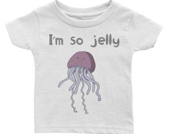 I'm so jelly jellyfish natuical sea creatures Infant Tee