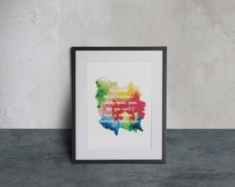 Everybody Wants Happiness Nobody Wants Pain But You Can't Have a Rainbow Without A Little Rain ~ Inspirational Art ~ Printable *PDF + JPEG