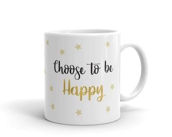 Choose to be happy cute mug, self love mug, inspiring mug, gift mug, happiness mug