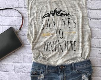 Say yes to adventure - racerback - adventure tank top - adventure shirt - hiking tank