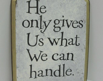 He Only Gives Us What We Can Handle