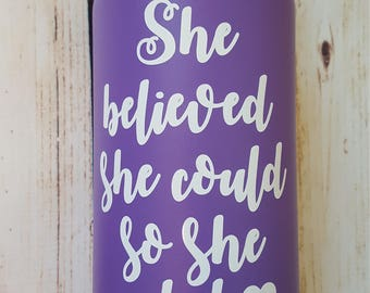 She believed she could so she did vinyl decal for hydroflask,yeti,waterbottle
