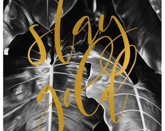 Stay Gold - Typography Print - Inspriational Quote - Black and White Art -Oversized Print - Gold Leaf Print - Gold Leaf Art - Monstera Plant