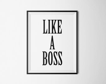 PRINTABLE ART, Like A Boss Print, Inspirational Quote, Typographic Print, Motivational Print, Quote Wall Art, Quote Poster, Printable Quote