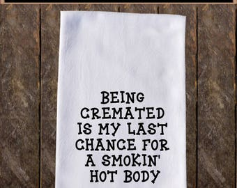 Being cremated is my last chance Funny Dish Towels ,Funny Tea Towels , Flour Sack Towel Kitchen Decore, Custom Tea Towel Kitchen Gift KC141