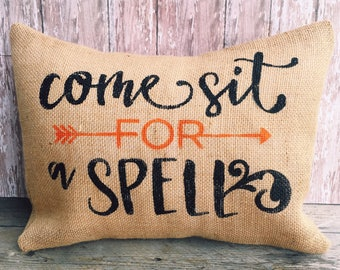 Come Sit For A Spell Burlap Pillow Cases 12x16, 16x16 or 18x18 Throw Pillow Cover, Home Decor Pillow Case
