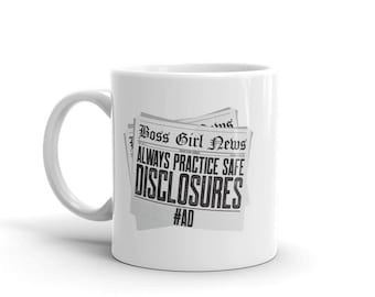 Always Practice Safe Disclosures #AD...Mug made in the USA