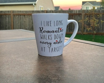I like long romantic walks down every aisle at Target // Target Mug // Mom Mugs // Wife Gift // Cute Mug / Gift for Her // Inspirational Mug