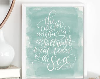 The Cure for Anything is Salt Water - Sweat, Tears or the Sea / Hand Lettered Watercolor Print / Nautical Beach Theme