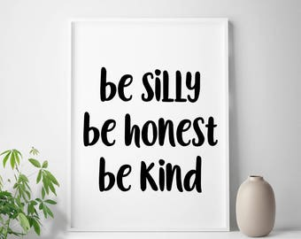 """Black and white printable art """"Be Silly Be Honest Be Kind"""" home decor"""