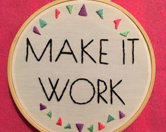 Make It Work Quote, Project Runway - 5 Inch Floral Framed Embroidery Hoop Art