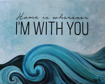 Home is Wherever I'm with You - Acrylic Ocean Painting, Original Art