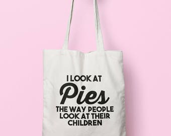 I Look At Pies The Way People Look At Their Children Tote Bag Long Handles TB1185