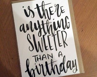 Is There Anything Sweeter Than a Birthday-- prints or cards
