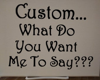 Custom What Do You Want Me To Say Canvas Painting With Vinyl Lettering - Wall Art - Painting - Picture - Family - Dorm - Cabin - Camper - RV
