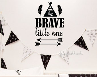 Tribal wall decal, be brave quote, nursery wall decals, teepee decal, vinyl lettering, southwestern design, be brave little one, wall art