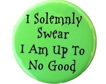 I Solemnly Swear I Am Up To No Good - Pinback Button Badge 1 1/2 inch - Magnet Keychain or Flatback