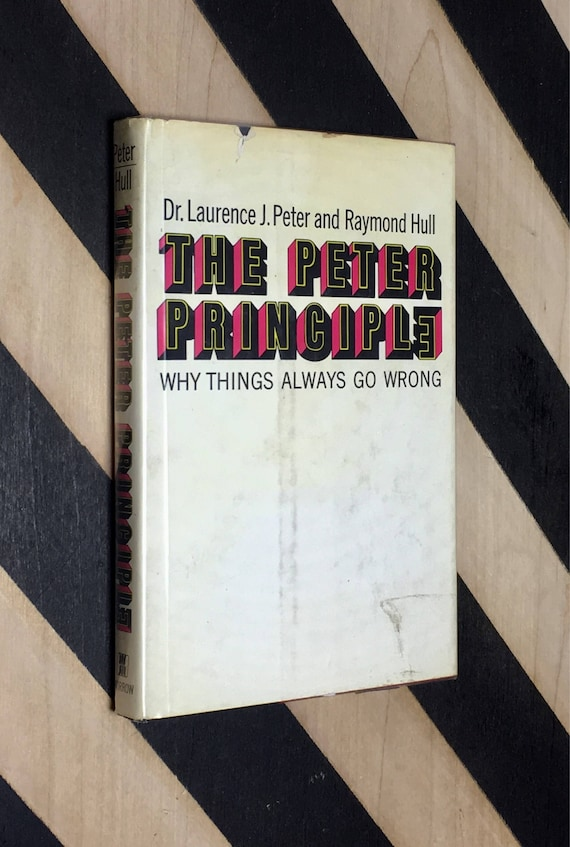 The Peter Principle: Why Things Always Go Wrong by Dr. Laurence J. Peter and Raymond Hull (1969) hardcover book