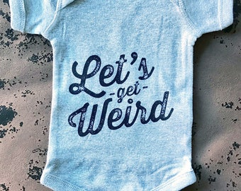 Let's Get Weird Baby Bodysuit - Workaholics Quote - Typography Design Baby Shirt