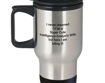 Intelligence Analyst Travel Coffee Mug Gift for Super Cute Intelligence Analyst 's Wife