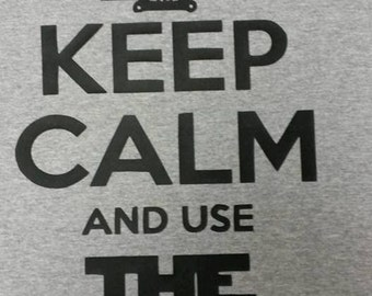Keep Calm and Use THE FORCE-Custom-Made to Order Shirt