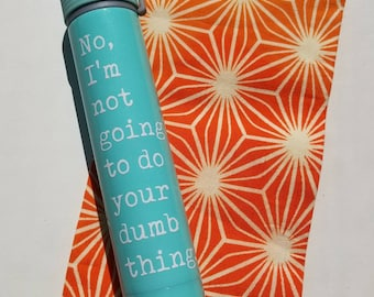 My Favorite Murder skinny Flask no I'm not going to do your dumb thing turquoise 8 oz