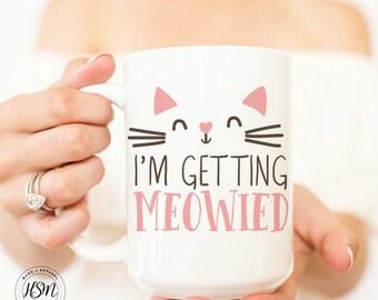 I'm Getting Meowied, Wedding Mugs, Bride to be Mug, Wedding Quote Mug, Engagement Gift, Coffee Mug, Getting Married, Gift for Her, Mug, Cat