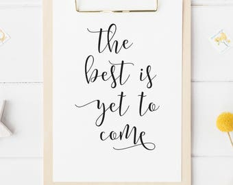 The best is yet to come, Printable wall art print printable quote print, inspirational quote printable print calligraphy
