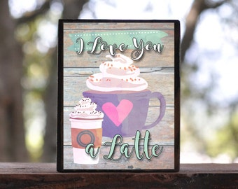 I LOVE YOU a Latte...sign block