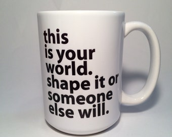 Custom Coffee Mug, This is your world, Personalized Gift
