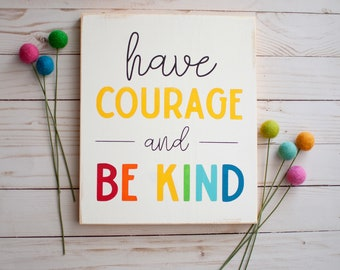 Colorful have courage and be kind sign / be kind sign / have courage sign