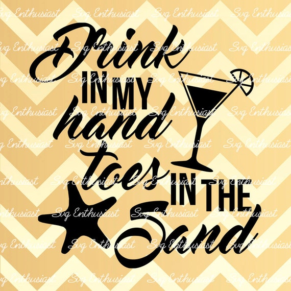 Drink My Hand: Drink In My Hand Toes In The Sand SVG Drink Svg Sand Svg