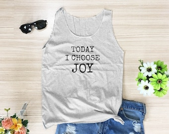 Today I choose Joy tank top summer tee funny tank top cool top women tank top men tank top sleeveless singlet grey tank top size XS S M L