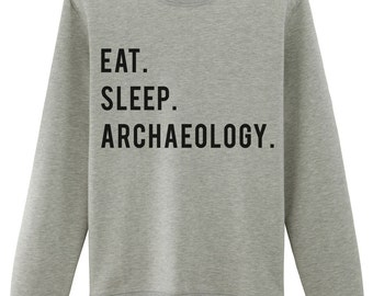 Archaeology Sweater, Eat Sleep Archaeology sweatshirt Mens Womens Gifts - 797