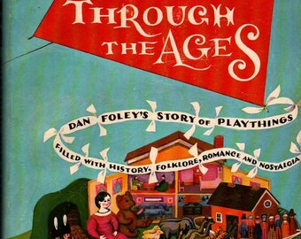 Toys Through the Ages + Dan Foley + Charlotte Emands Bowden + 1962 + Vintage Reference Book