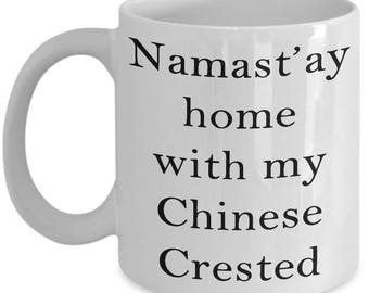 Chinese Crested Mug - Namast'ay home with my Chinese Crested - Novelty Chinese Crested Lovers 11/15oz Ceramic Coffee Gift Mug
