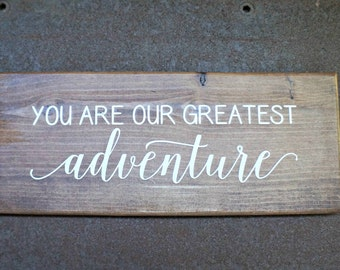 You are our greatest adventure   Wood Signs   Rustic Sign   Nursery Sign   Nursery Decor   Home Decor   Kid's Room Decor   Baby Shower Gift