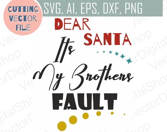 Dear Santa its My Brother Fault SVG, Christmas vector, Cutting files download, Svg, Ai, Eps, Dxf, Png, Jpg, clipart bundle